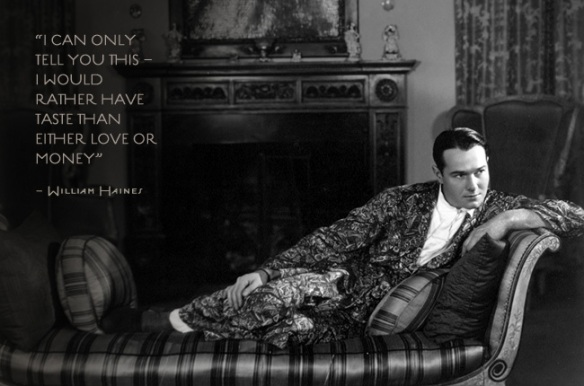 """I would rather have taste than love or money."" - William Haines"